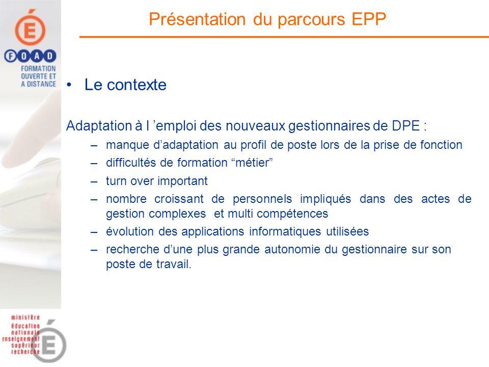 Présentation du parcours EPP Le contexte Adaptation à l emploi des nouveaux gestionnaires de DPE : –manque dadaptation au profil de poste lors de la p