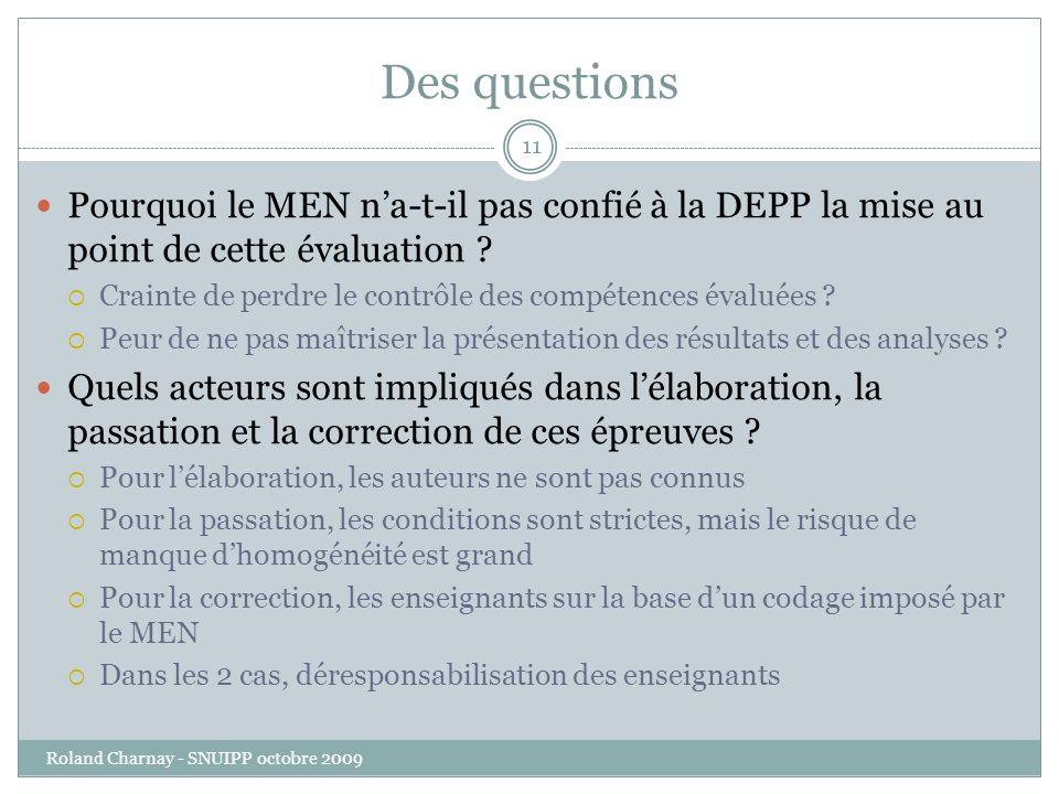 Des questions Roland Charnay - SNUIPP octobre 2009 11 Pourquoi le MEN na-t-il pas confié à la DEPP la mise au point de cette évaluation .