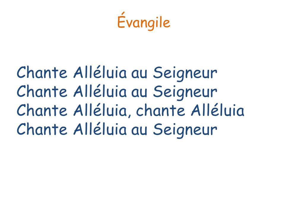 Chante Alléluia au Seigneur Chante Alléluia au Seigneur Chante Alléluia, chante Alléluia Chante Alléluia au Seigneur Évangile