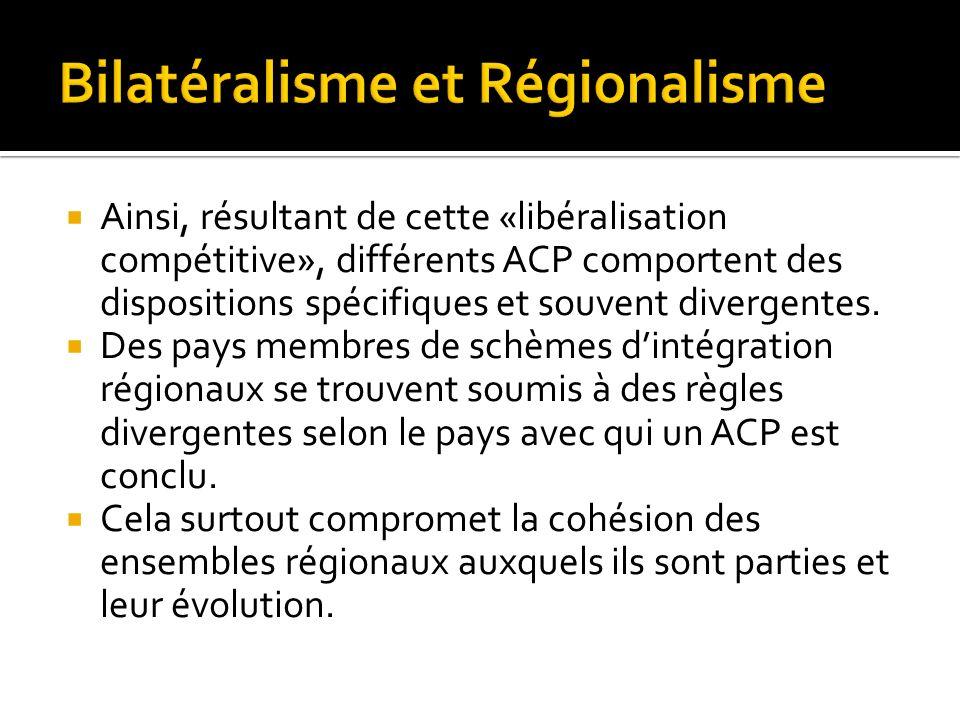 Ainsi, résultant de cette «libéralisation compétitive», différents ACP comportent des dispositions spécifiques et souvent divergentes. Des pays membre