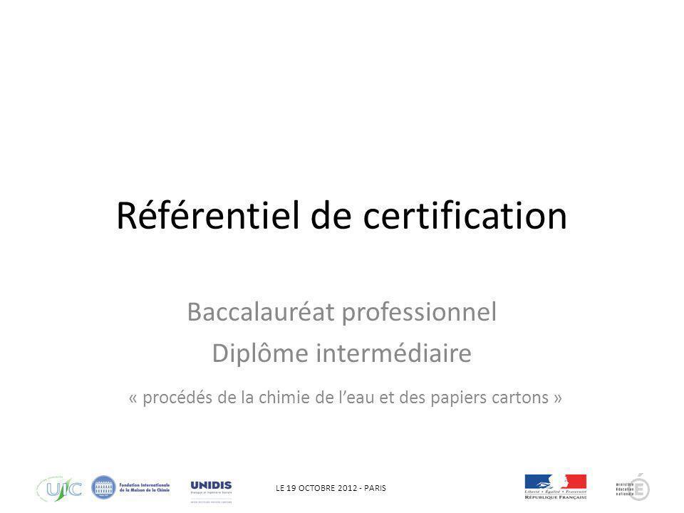 LE 19 OCTOBRE 2012 - PARIS Référentiel de certification Baccalauréat professionnel Diplôme intermédiaire « procédés de la chimie de leau et des papier