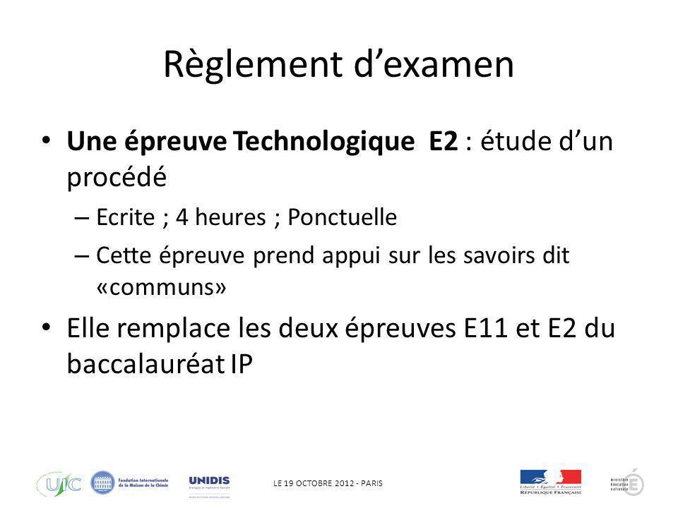 LE 19 OCTOBRE 2012 - PARIS Règlement dexamen Une épreuve Technologique E2 : étude dun procédé – Ecrite ; 4 heures ; Ponctuelle – Cette épreuve prend a