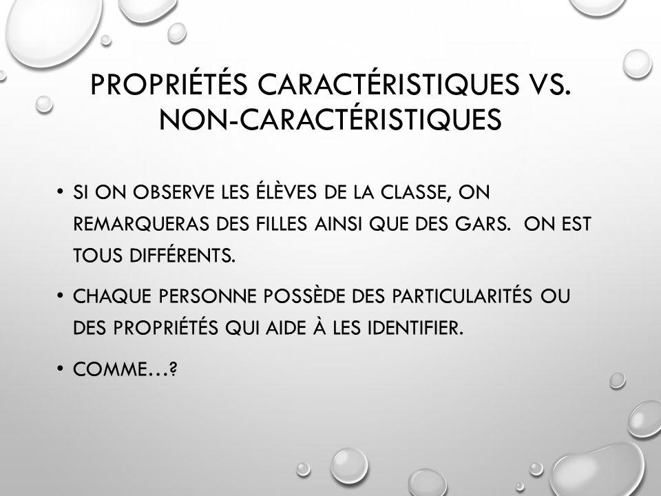 CARACTÉRISTIQUE IDENTIFIE PRÉCISÉMENT UNE PERSONNE/OBJET POINT DE FUSION POINT DÉBULLITION NON-CARACTÉRISTIQUE PEUT ÊTRE POSSÉDER PAR PLUSIEURS PERSONNES/OBJETS VOLUME MASSE