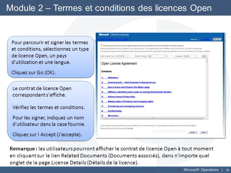 19 Module 2 – Termes et conditions des licences Open Pour parcourir et signer les termes et conditions, sélectionnez un type de licence Open, un pays
