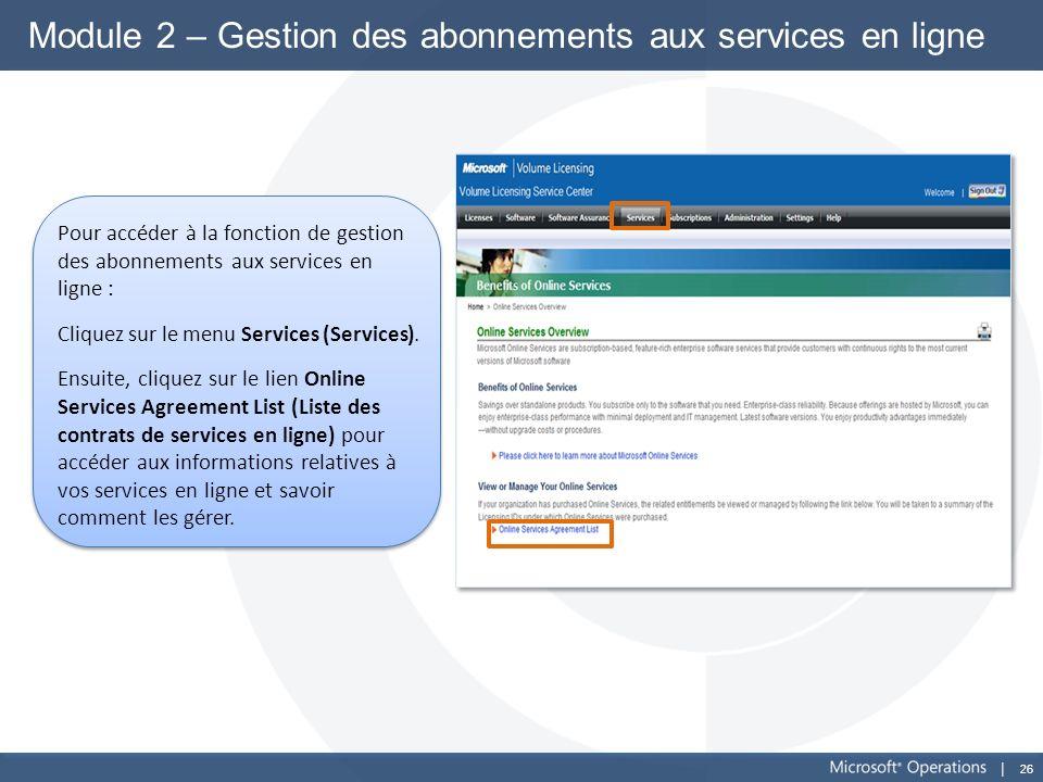 26 Module 2 – Gestion des abonnements aux services en ligne Pour accéder à la fonction de gestion des abonnements aux services en ligne : Cliquez sur