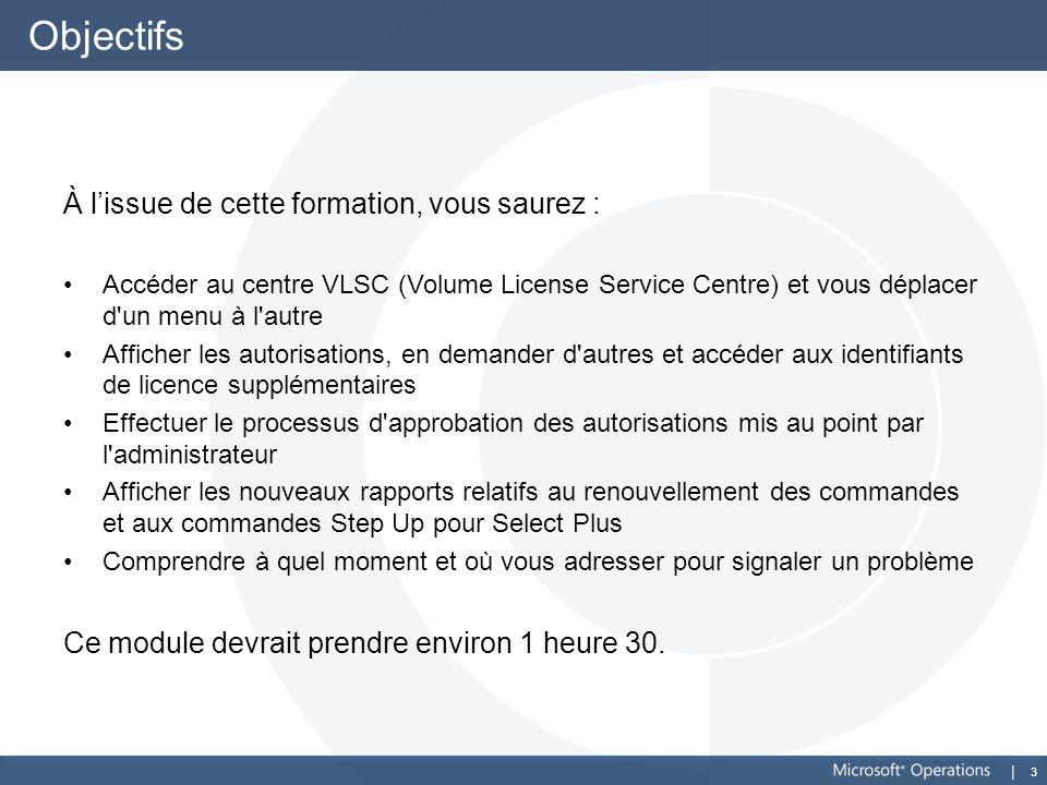3 Objectifs À lissue de cette formation, vous saurez : Accéder au centre VLSC (Volume License Service Centre) et vous déplacer d'un menu à l'autre Aff