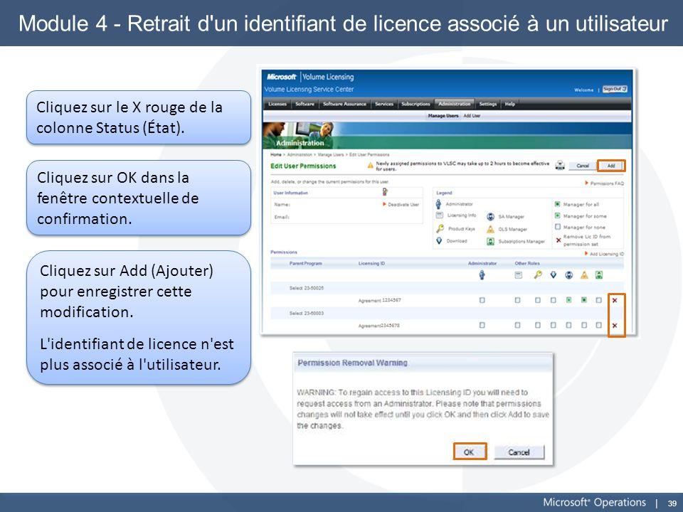 39 Module 4 - Retrait d'un identifiant de licence associé à un utilisateur Cliquez sur le X rouge de la colonne Status (État). Cliquez sur OK dans la
