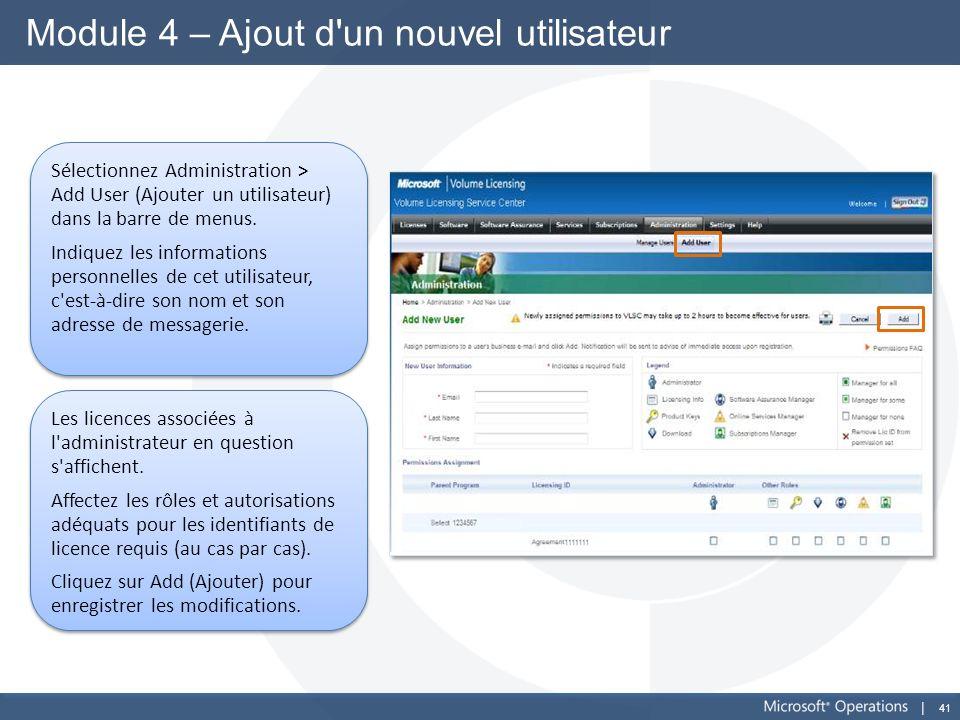 41 Module 4 – Ajout d'un nouvel utilisateur Sélectionnez Administration > Add User (Ajouter un utilisateur) dans la barre de menus. Indiquez les infor