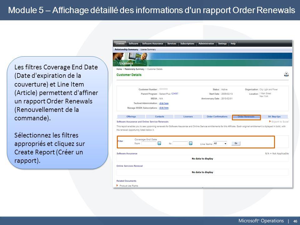 46 Module 5 – Affichage détaillé des informations d'un rapport Order Renewals Les filtres Coverage End Date (Date d'expiration de la couverture) et Li