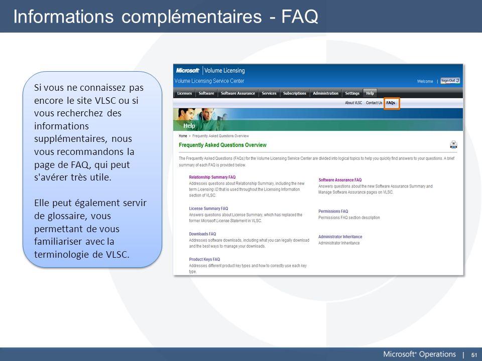 51 Informations complémentaires - FAQ Si vous ne connaissez pas encore le site VLSC ou si vous recherchez des informations supplémentaires, nous vous