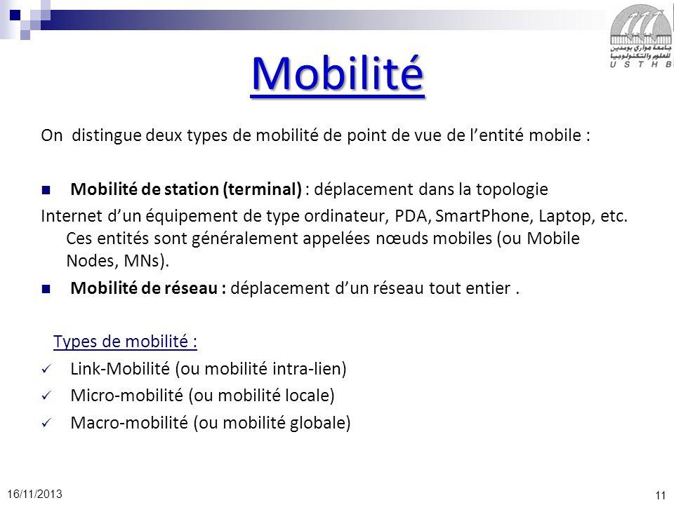 11 16/11/2013 Mobilité On distingue deux types de mobilité de point de vue de lentité mobile : Mobilité de station (terminal) : déplacement dans la to