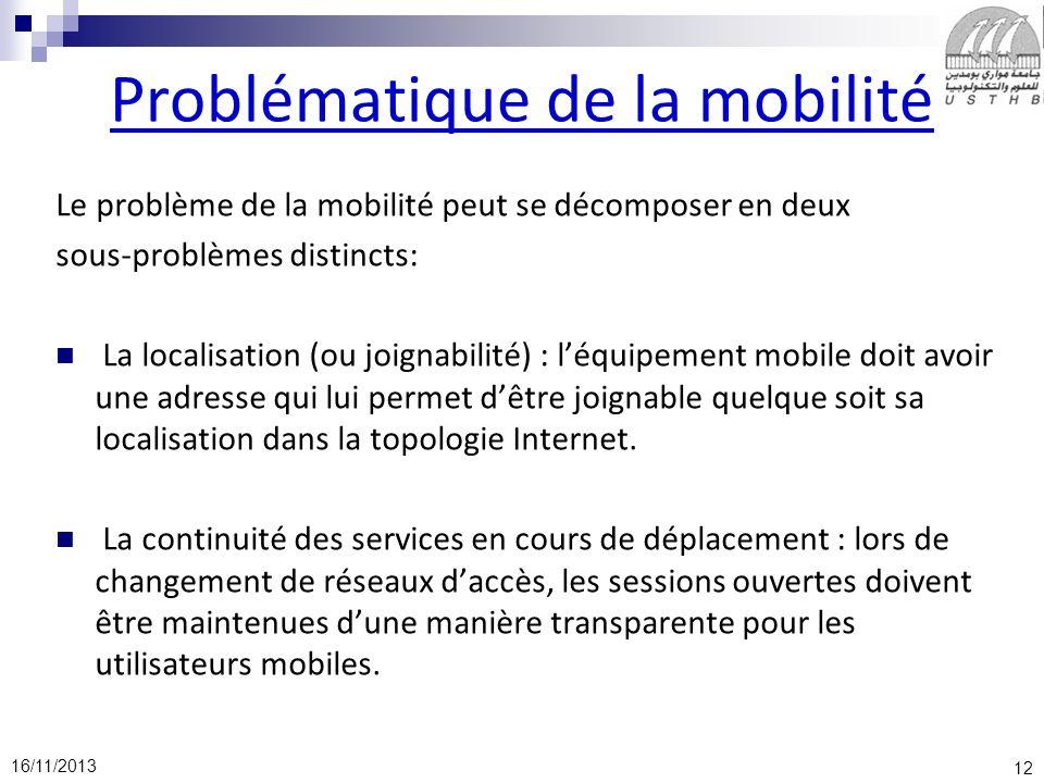 12 16/11/2013 Problématique de la mobilité Le problème de la mobilité peut se décomposer en deux sous-problèmes distincts: La localisation (ou joignab