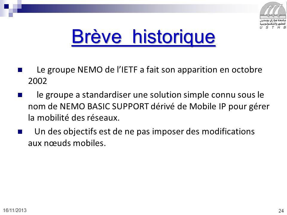24 16/11/2013 Brève historique Le groupe NEMO de lIETF a fait son apparition en octobre 2002 le groupe a standardiser une solution simple connu sous l