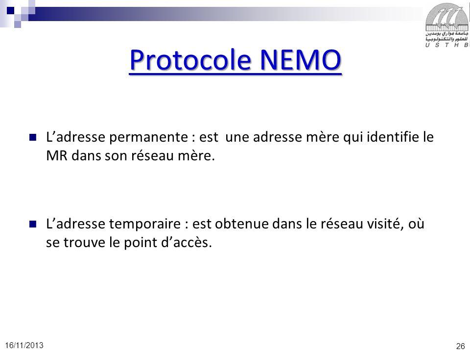 26 16/11/2013 Protocole NEMO Ladresse permanente : est une adresse mère qui identifie le MR dans son réseau mère. Ladresse temporaire : est obtenue da