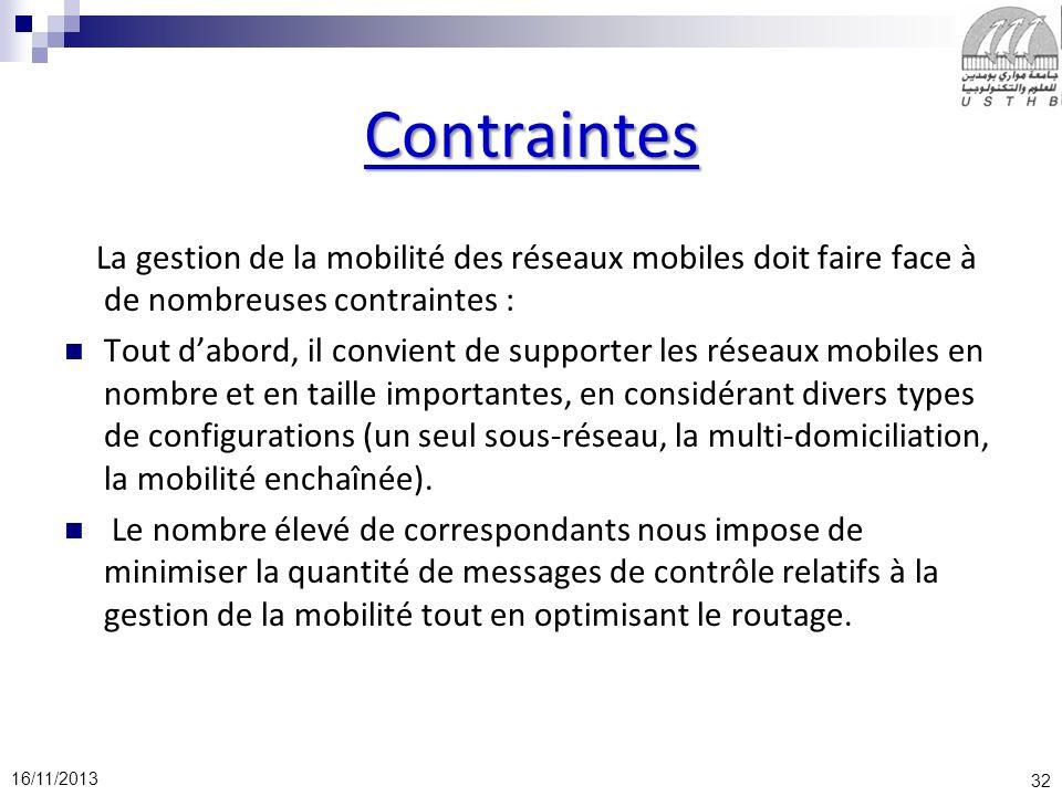 32 16/11/2013 Contraintes La gestion de la mobilité des réseaux mobiles doit faire face à de nombreuses contraintes : Tout dabord, il convient de supp