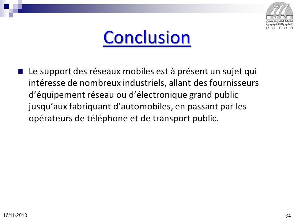 34 16/11/2013 Conclusion Le support des réseaux mobiles est à présent un sujet qui intéresse de nombreux industriels, allant des fournisseurs déquipem