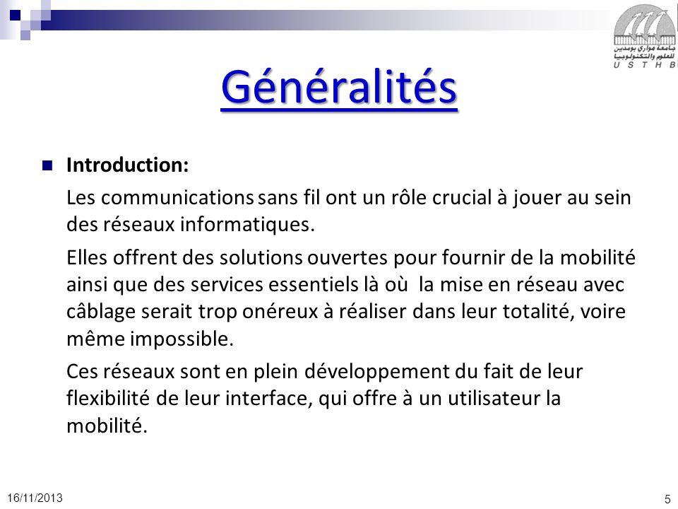 5 16/11/2013 Généralités Introduction: Les communications sans fil ont un rôle crucial à jouer au sein des réseaux informatiques. Elles offrent des so