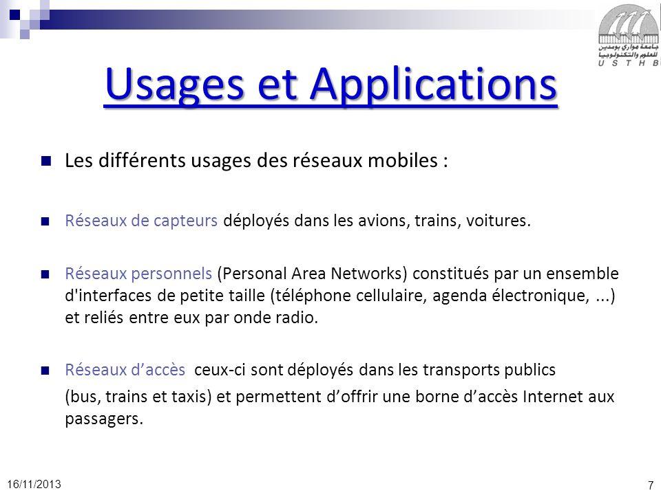 7 16/11/2013 Usages et Applications Les différents usages des réseaux mobiles : Réseaux de capteurs déployés dans les avions, trains, voitures. Réseau