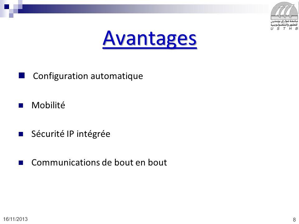 8 16/11/2013 Avantages Configuration automatique Mobilité Sécurité IP intégrée Communications de bout en bout