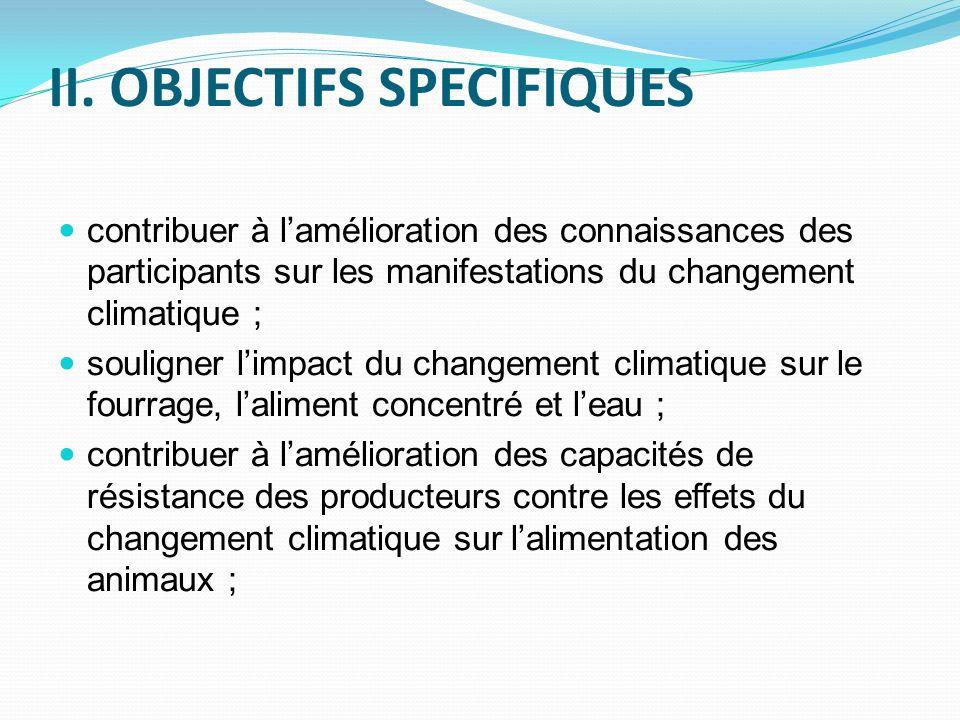 II. OBJECTIFS SPECIFIQUES contribuer à lamélioration des connaissances des participants sur les manifestations du changement climatique ; souligner li