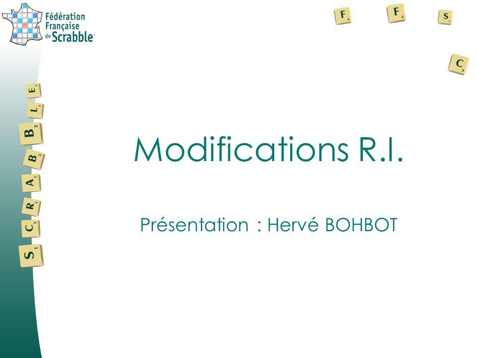 Modifications R.I. Présentation : Hervé BOHBOT
