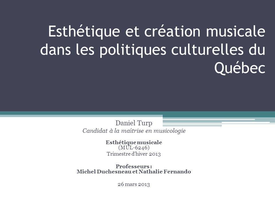 Esthétique et création musicale dans les politiques culturelles du Québec Daniel Turp Candidat à la maîtrise en musicologie Esthétique musicale (MUL-6