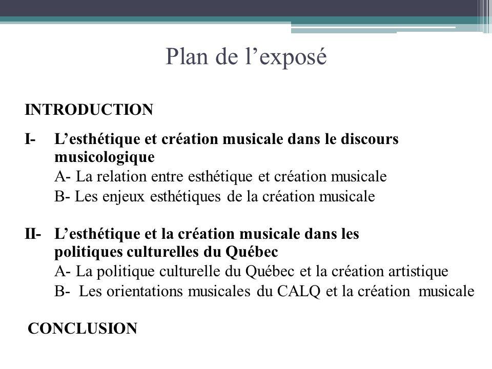 Plan de lexposé INTRODUCTION I- Lesthétique et création musicale dans le discours musicologique A- La relation entre esthétique et création musicale B