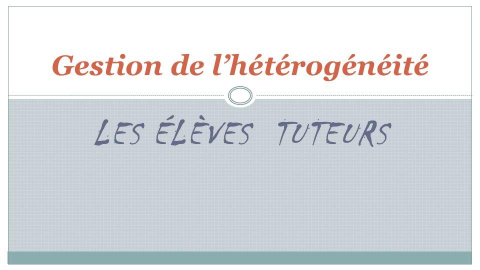 LES ÉLÈVES TUTEURS Gestion de lhétérogénéité