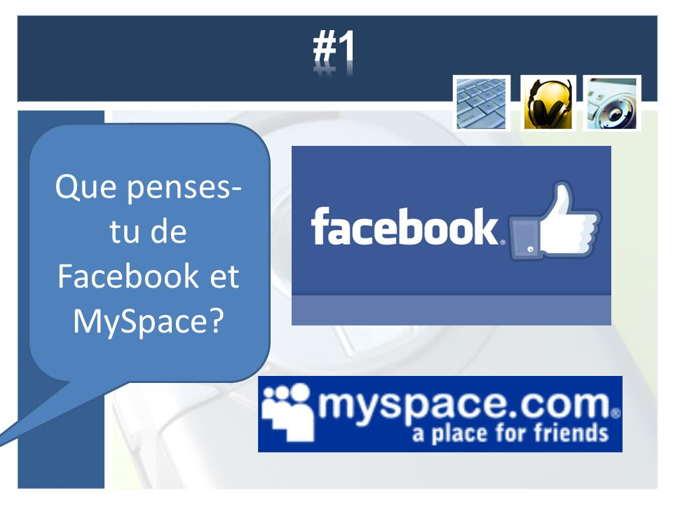 Que penses- tu de Facebook et MySpace