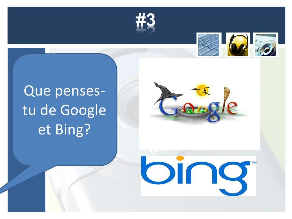 Que penses- tu de Google et Bing