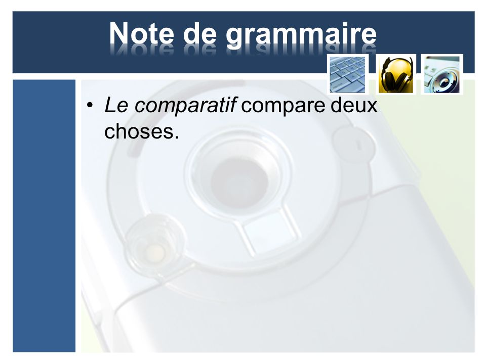 Le comparatif compare deux choses.