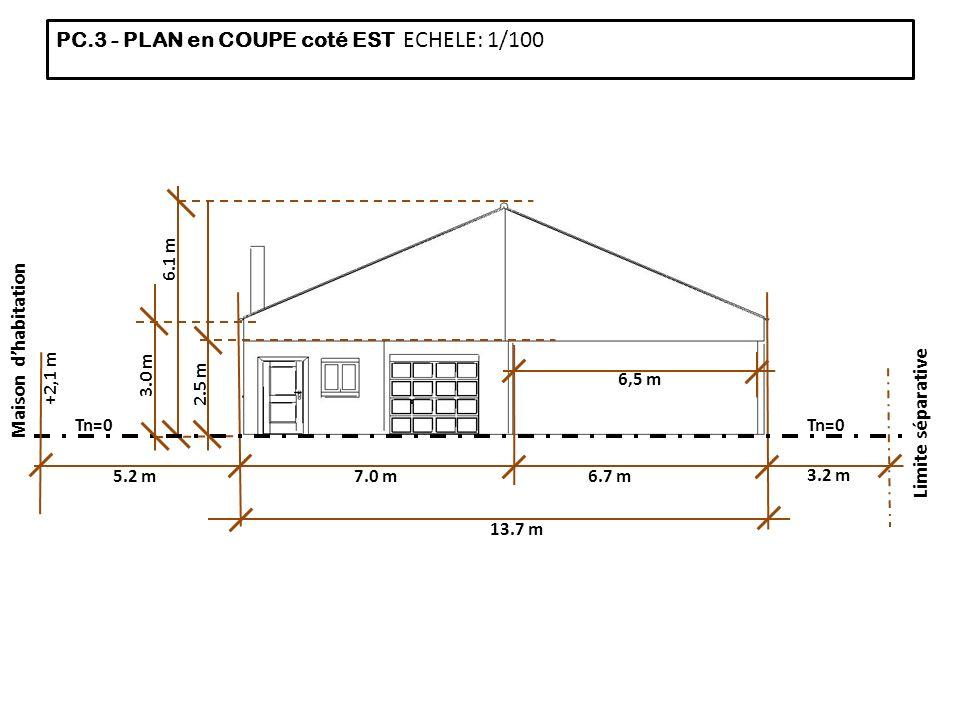 PC.3 - PLAN en COUPE coté EST ECHELE: 1/100 13.7 m 6.7 m 6.1 m 3.2 m 7.0 m Limite séparative Tn=0 5.2 m 2.5 m Maison dhabitation +2,1 m Tn=0 6,5 m 3.0 m