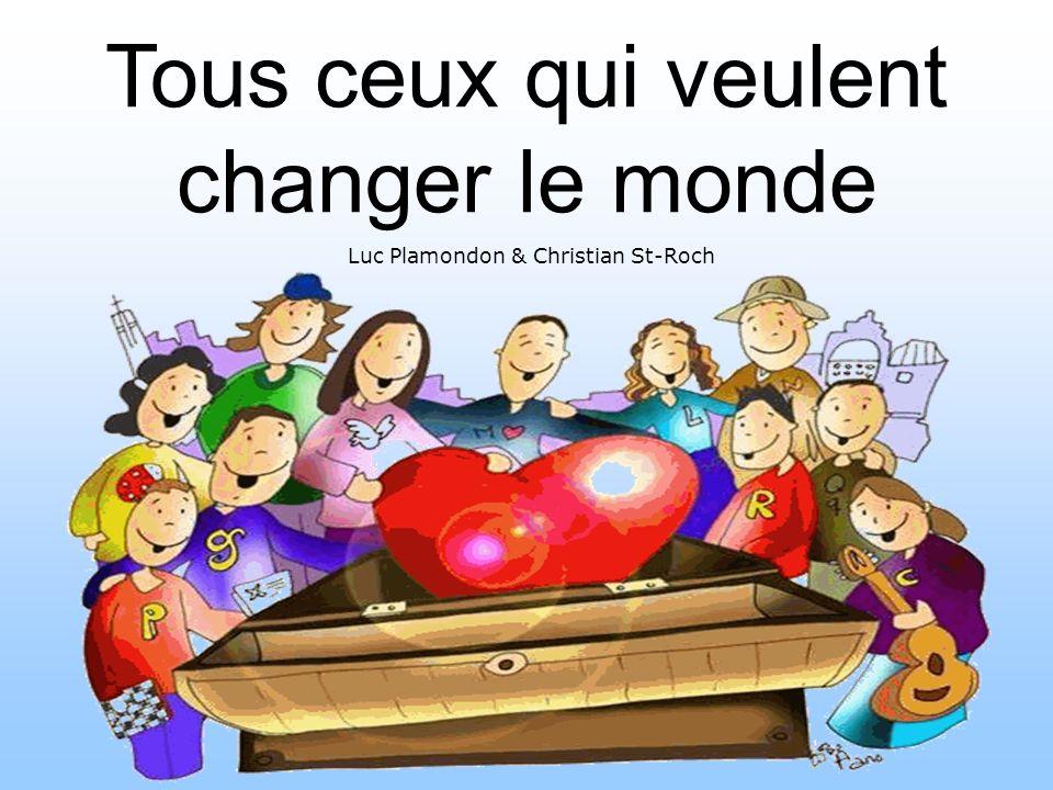 Tous ceux qui veulent changer le monde Luc Plamondon & Christian St-Roch Réalisé par : Yvan Duchesneau – photos et texte Gilles Thibeault – mise à jour Octobre 2013