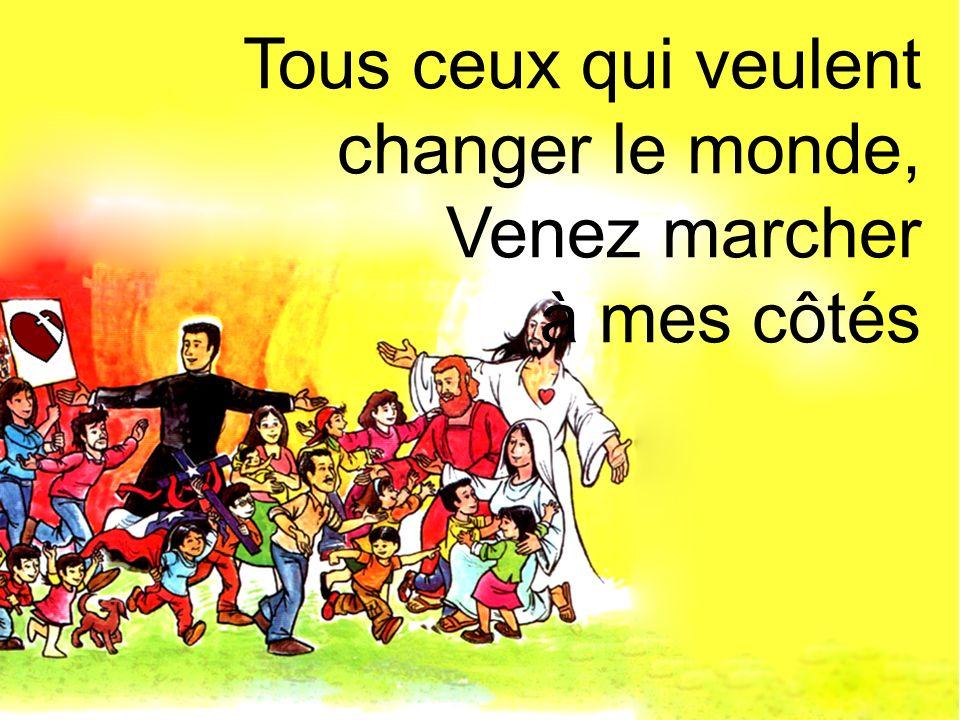 Tous ceux qui veulent changer le monde, Venez marcher à mes côtés