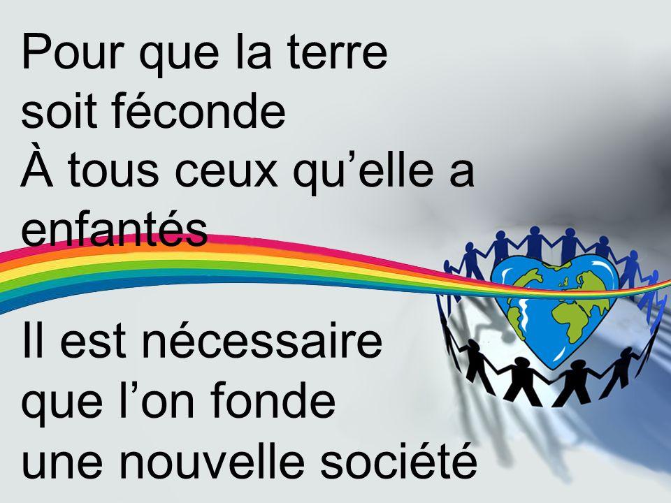 Pour que la terre soit féconde À tous ceux quelle a enfantés Il est nécessaire que lon fonde une nouvelle société