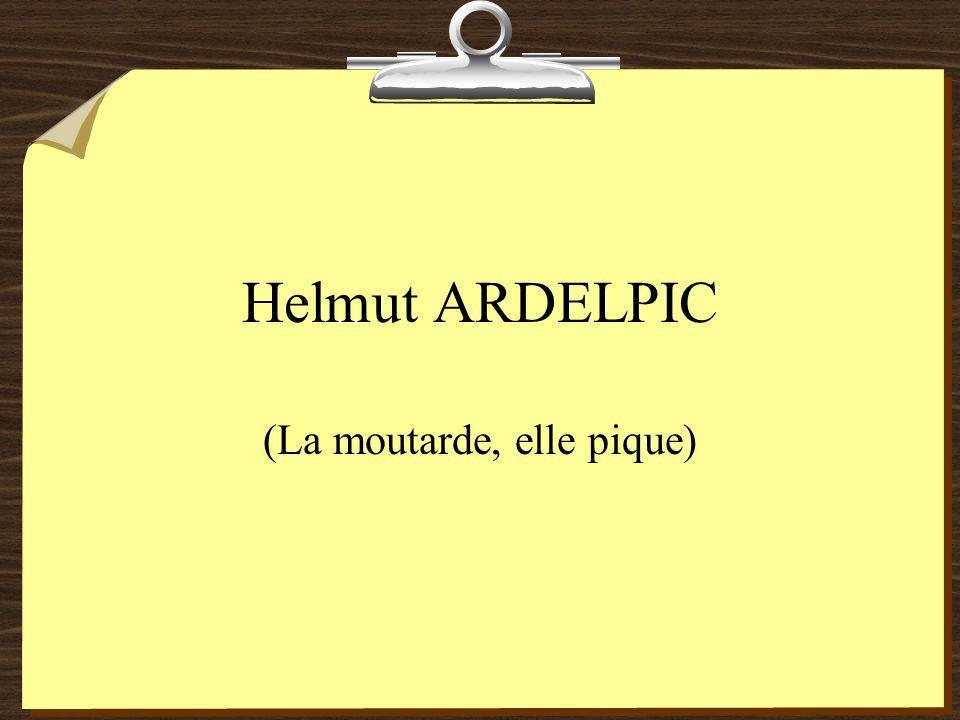 Helmut ARDELPIC (La moutarde, elle pique)