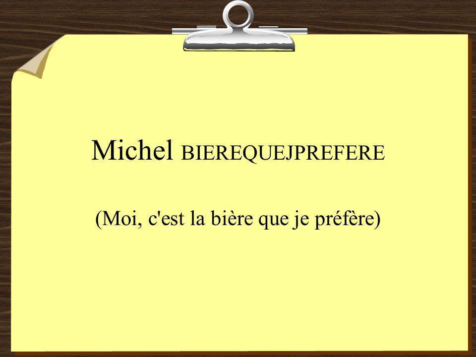 Michel BIEREQUEJPREFERE (Moi, c est la bière que je préfère)