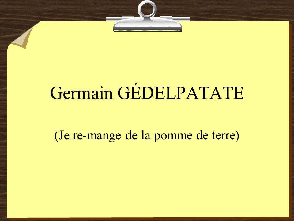 Germain GÉDELPATATE (Je re-mange de la pomme de terre)
