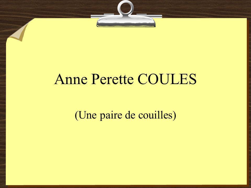 Anne Perette COULES (Une paire de couilles)