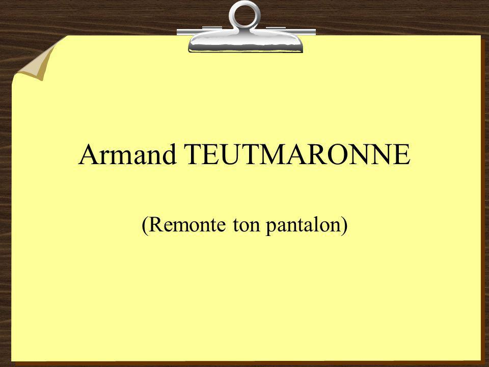 Armand TEUTMARONNE (Remonte ton pantalon)