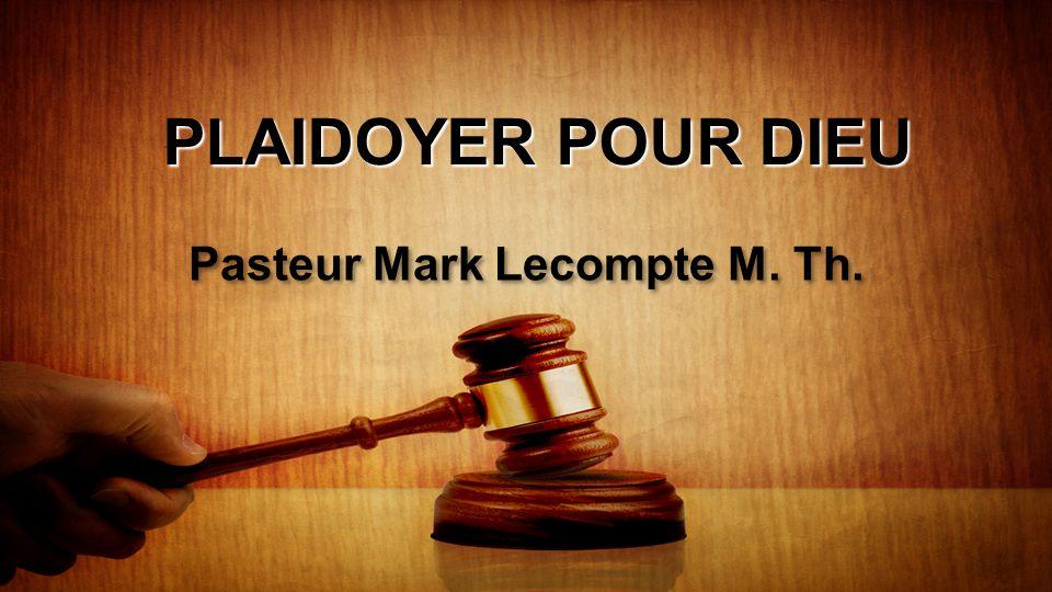 PLAIDOYER POUR DIEU Pasteur Mark Lecompte M. Th.