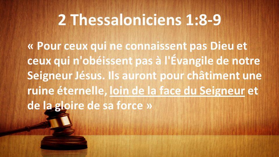 2 Thessaloniciens 1:8-9 « Pour ceux qui ne connaissent pas Dieu et ceux qui n'obéissent pas à l'Évangile de notre Seigneur Jésus. Ils auront pour chât