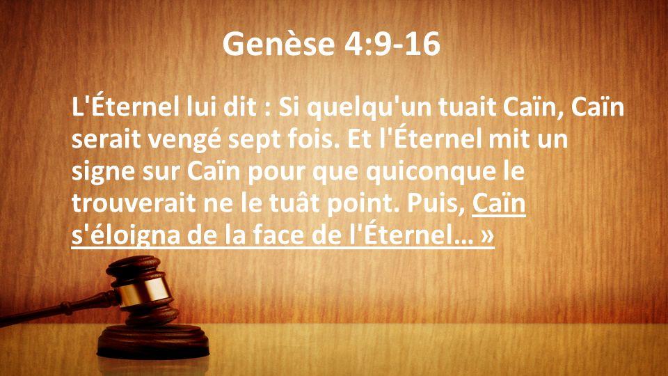 Genèse 4:9-16 L'Éternel lui dit : Si quelqu'un tuait Caïn, Caïn serait vengé sept fois. Et l'Éternel mit un signe sur Caïn pour que quiconque le trouv