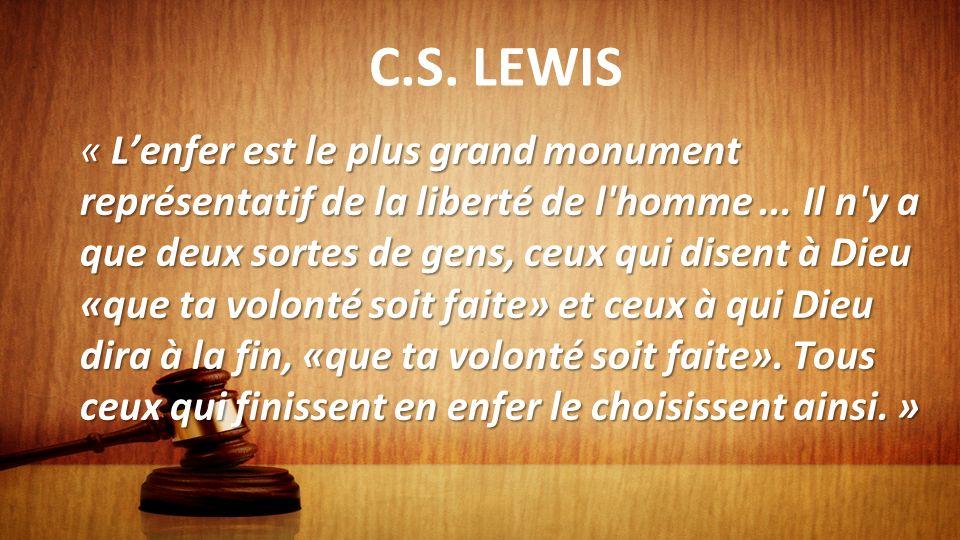 C.S. LEWIS « Lenfer est le plus grand monument représentatif de la liberté de l'homme... Il n'y a que deux sortes de gens, ceux qui disent à Dieu «que