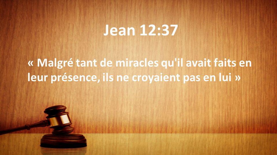 Jean 12:37 « Malgré tant de miracles qu'il avait faits en leur présence, ils ne croyaient pas en lui »