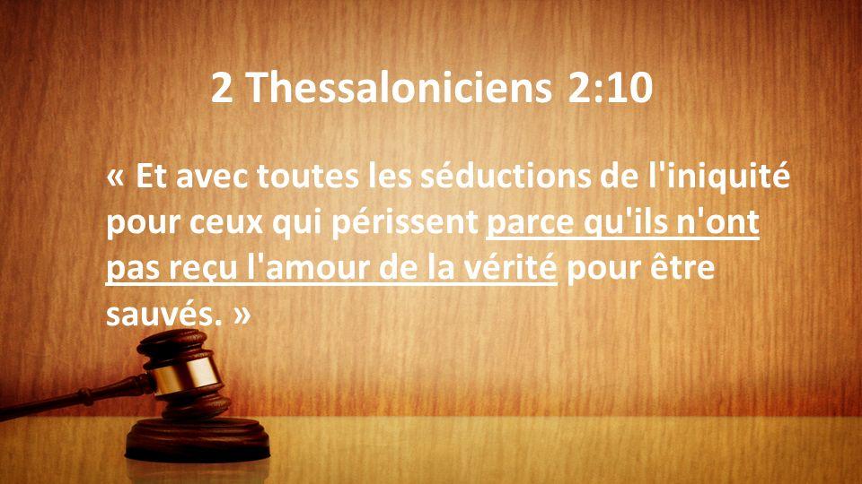 2 Thessaloniciens 2:10 « Et avec toutes les séductions de l'iniquité pour ceux qui périssent parce qu'ils n'ont pas reçu l'amour de la vérité pour êtr