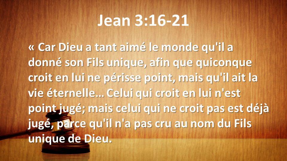 Jean 3:16-21 « Car Dieu a tant aimé le monde qu'il a donné son Fils unique, afin que quiconque croit en lui ne périsse point, mais qu'il ait la vie ét