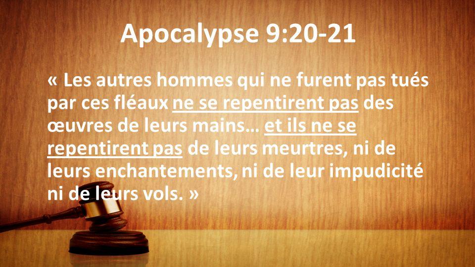 Apocalypse 9:20-21 « Les autres hommes qui ne furent pas tués par ces fléaux ne se repentirent pas des œuvres de leurs mains… et ils ne se repentirent