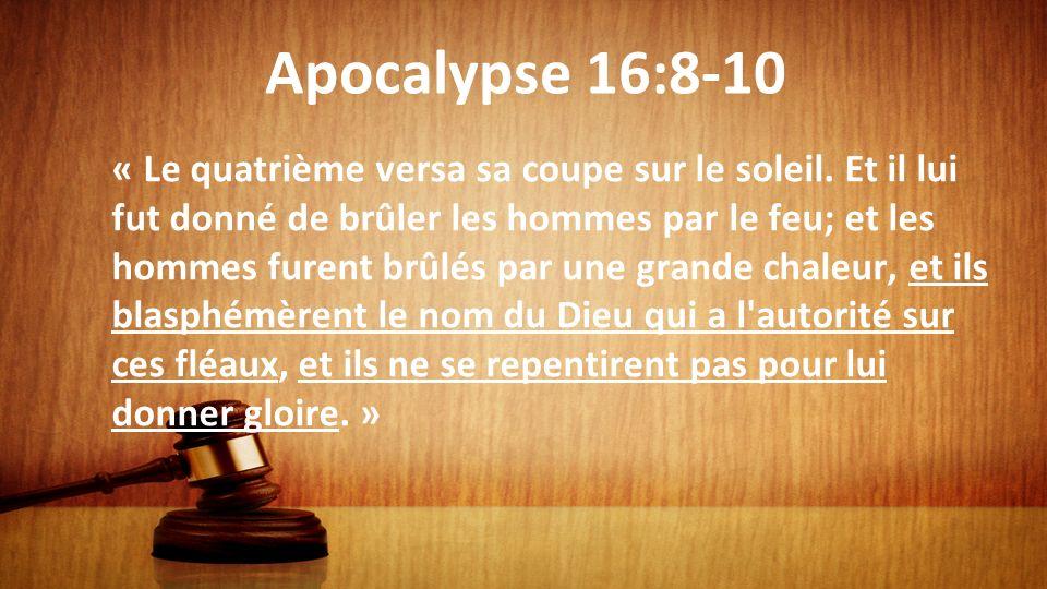 Apocalypse 16:8-10 « Le quatrième versa sa coupe sur le soleil. Et il lui fut donné de brûler les hommes par le feu; et les hommes furent brûlés par u