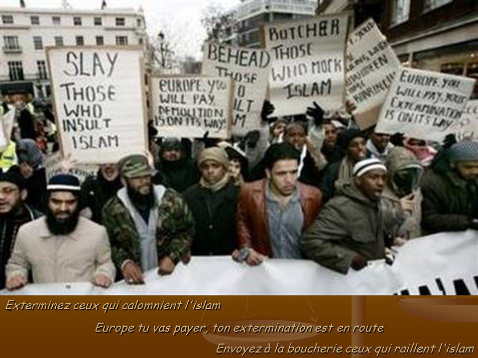 Massacrez ceux qui insultent l islam Exterminez ceux qui calomnient l islam Europe tu vas payer, ton extermination est en route